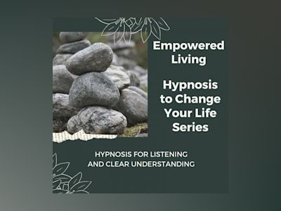 Hypnosis for Listening and Clear Understanding: Rewire Your Mindset And Get Fast Results With Hypnosis!