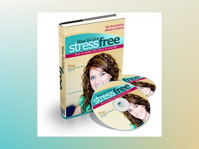 How To Live Stress Free - Tools and Techniques to Overcome Stress in Your Life