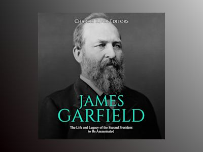 James Garfield: The Life and Legacy of the Second President to Be Assassinated