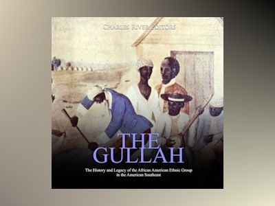 Gullah, The: The History and Legacy of the African American Ethnic Group in the American Southeast