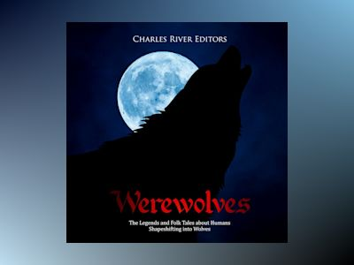 Werewolves: The Legends and Folk Tales about Humans Shapeshifting into Wolves