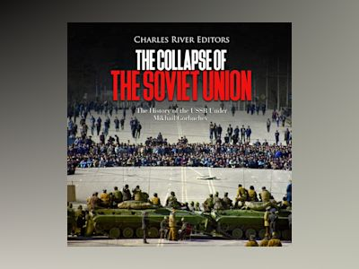 The Collapse of the Soviet Unionr: The History of the USSR Under Mikhail Gorbachev