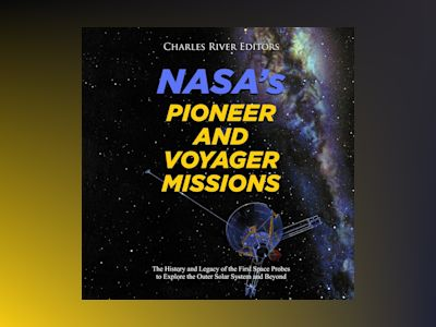NASA's Pioneer and Voyager Missions: The History and Legacy of the First Space Probes to Explore the Outer Solar System and Beyond