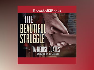 Audio book The Beautiful Struggle: A Father, Two Sons, and an Unlikely Road to Manhood - Ta-Nehisi Coates