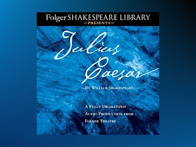 Audio book Julius Caesar: A Fully-Dramatized Audio Production From Folger Theatre - William Shakespeare