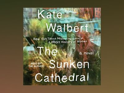 Audio book The Sunken Cathedral: A Novel - Kate Walbert