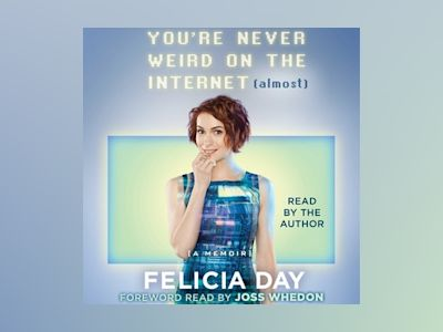 Livre audio You're Never Weird on the Internet (Almost) - Felicia Day