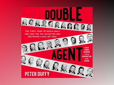 Double Agent: The First Hero of World War II and How the FBI Outwitted and Destroyed a Nazi Spy Ring