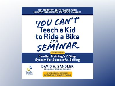 You Can't Teach a Kid to Ride a Bike at a Seminar: Sandler Training's 7-Step System for Successful Selling, 2nd Edition