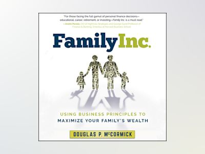 Family Inc. – Using Business Principles to Maximize Your Family's Wealth