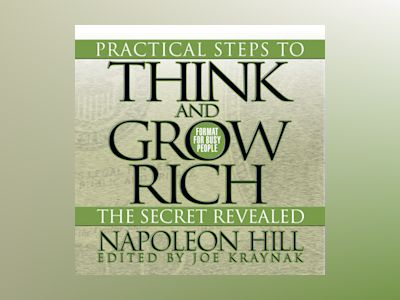 Practical Steps to Think and Grow Rich – The Secret Revealed: Format for Busy People