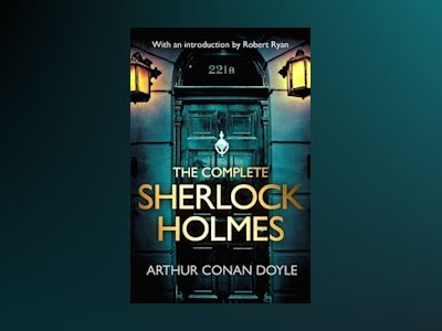 The Complete Sherlock Holmes: with an introduction from Robert Ryan
