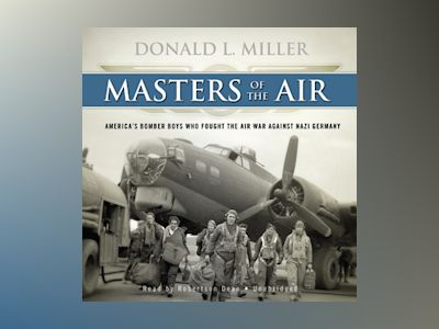 Livre audio Masters of the Air: America's Bomber Boys Who Fought the Air War Against Nazi Germany - Donald L. Miller