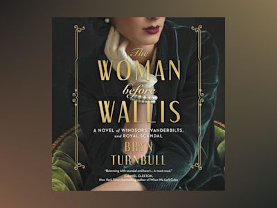 Audio book The Woman Before Wallis: A Novel of Windsors, Vanderbilts, and Royal Scandal z Bryn Turnbull