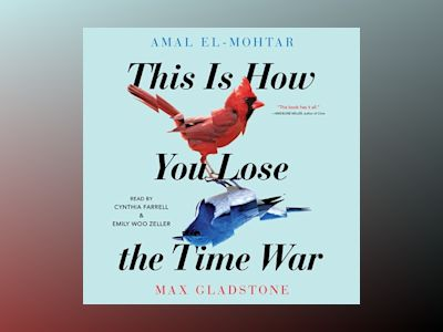 Audio book This Is How You Lose The Time War of Amal El-Mohtar