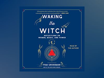 Audio book Waking the Witch: Reflections on Women, Magic, and Power - Pam Grossman