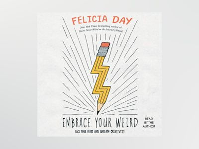 Audio book Embrace Your Weird: Face Your Fears and Unleash Creativity