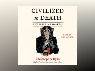 Audio book Civilized To Death: The Price of Progress
