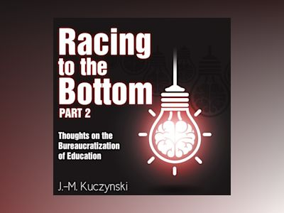 Racing to the Bottom: Part 2: Thoughts on the Bureaucratization of Education