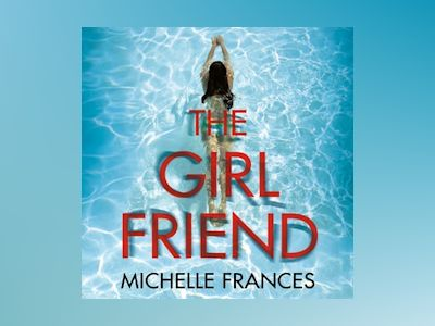Audio book The Girlfriend: The Gripping Psychological Thriller from the Number One Bestseller - Michelle Frances