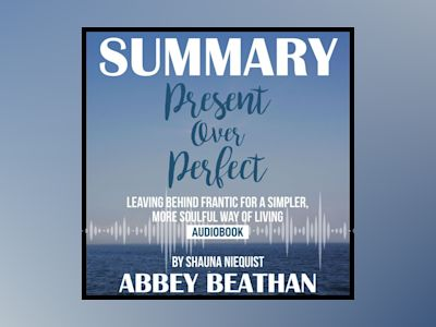 Summary of Present Over Perfect: Leaving Behind Frantic for a Simpler, More Soulful Way of Living by Shauna Niequist