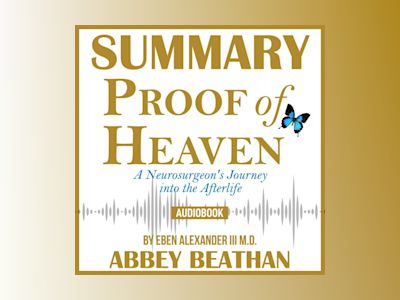 Summary of Proof of Heaven: A Neurosurgeon's Journey into the Afterlife by Eben Alexander III M.D.