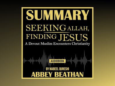 Summary of Seeking Allah, Finding Jesus: A Devout Muslim Encounters Christianity by Nabeel Qureshi