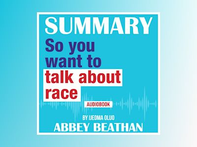 Summary of So You Want to Talk About Race by Ijeoma Oluo