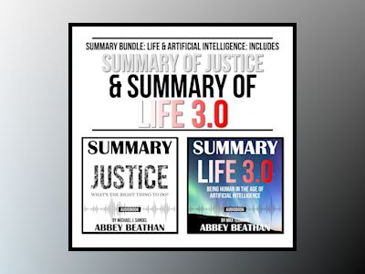 Summary Bundle: Life & Artificial Intelligence: Includes Summary of Justice & Summary of Life 3.0