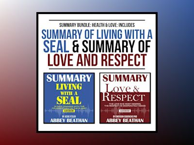 Summary Bundle: Health & Love: Includes Summary of Living with a SEAL & Summary of Love and Respect