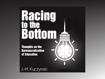 Racing to the Bottom: Thoughts on the Bureaucratization of Education