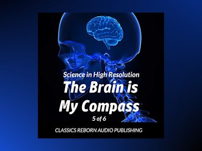 Science in High Resolution 5 of 6 The Brain Is My Compass