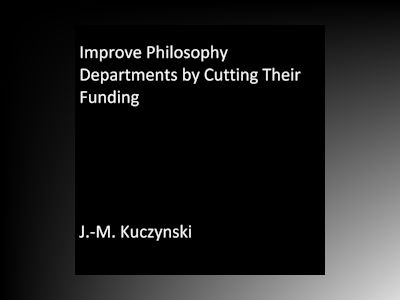 Improve Philosophy Departments by Cutting their Funding