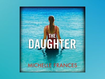 Áudio-livro The Daughter: A Mother's Love, a Daughter's Secret, a Thriller Full of Twists from the Author of The Girlfriend - Michelle Frances