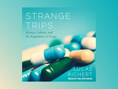 Strange Trips: Science, Culture, and the Regulation of Drugs
