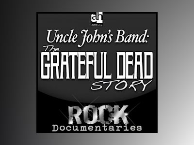 Uncle John's Band: The Grateful Dead Story