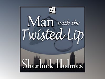 Man with the Twisted Lip: A Sherlock Holmes Mystery