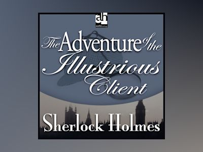 The Adventure of the Illustrious Client: A Sherlock Holmes Mystery