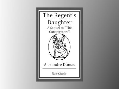 Ebook The Regent's Daughter: A Sequel to ''The Conspirators'' - Alexandre Dumas