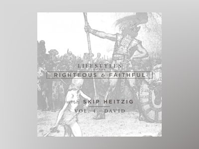 David: Lifestyles of the Righteous and Faithful, Vol. 4