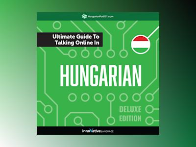 Learn Hungarian: The Ultimate Guide to Talking Online in Hungarian (Deluxe Edition)