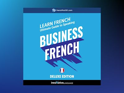 Learn French: Ultimate Guide to Speaking Business French for Beginners (Deluxe Edition)