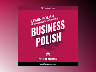 Learn Polish: Ultimate Guide to Speaking Business Polish for Beginners (Deluxe Edition)
