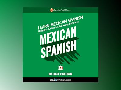Learn Spanish: Ultimate Guide to Speaking Business Mexican Spanish for Beginners (Deluxe Edition)