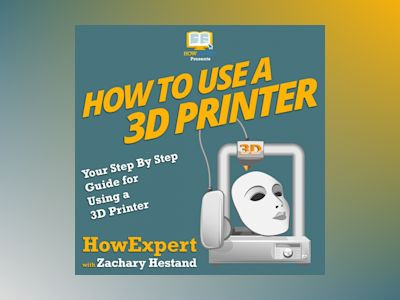 How To Use a 3D Printer: Your Step By Step Guide for Using a 3D Printer