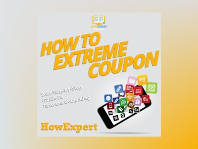 How To Extreme Coupon: Your Step By Step Guide To Extreme Couponing