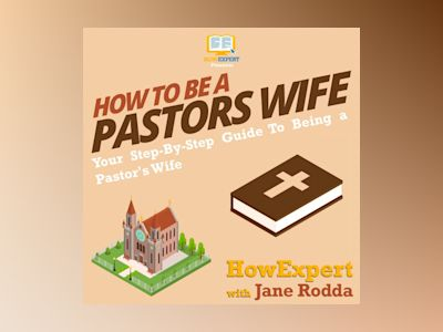 How To Be a Pastor's Wife: Your Step By Step Guide To Being a Pastor's Wife