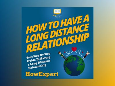 How To Have a Long Distance Relationship: Your Step By Step Guide To Having a Long Distance Relationship