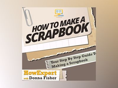 How to Make a Scrapbook: Your Step By Step Guide To Making a Scrapbook