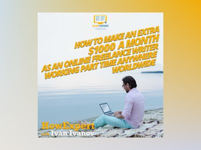 How To Make An Extra $1000 a Month As an Online Freelance Writer Working Part Time Anywhere Worldwide